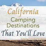 California Camping Destinations That You'll Love