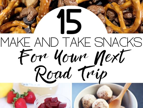 15 Make and Take Snacks for your Next Road Trip